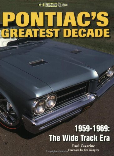 Pontiac's Greatest Decade 1959-1969: The Wide Track Era (An Illustrated History) -