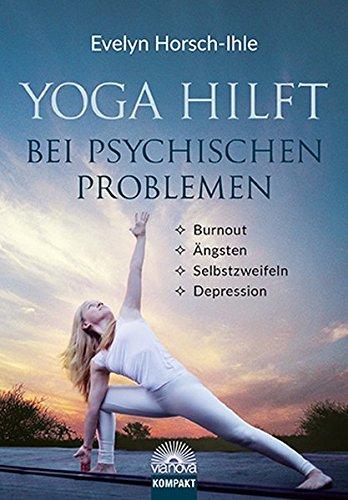 Yoga hilft bei psychischen Problemen: Burnout, Ängsten, Selbstzweifeln, Depression
