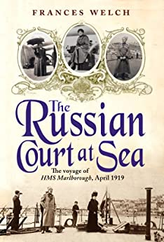 The Russian Court at Sea: The voyageof HMS Marlborough, April 1919