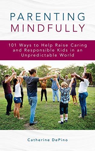 Parenting Mindfully: 101 Ways to Help Raise Caring and Responsible Kids in an Unpredictable World (English Edition)