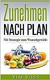 Zunehmen nach Plan (Muskelaufbau, Gewichtszunahme): Mit Strategie zum Wunschgewicht