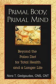 Primal Body, Primal Mind: Beyond the Paleo Diet for Total Health and a Longer Life (English Edition) de [Gedgaudas CNS CNT, Nora T.]