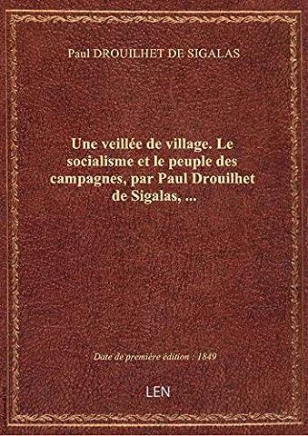 Une veillée de village. Le socialisme et le peuple des campagnes, par Paul Drouilhet de Sigalas,...