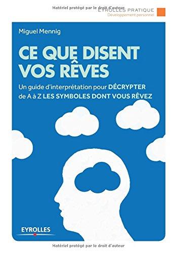 Ce que disent vos rêves: un guide d'interprétation pour décrypter de A à Z les symboles dont vous rêvez.
