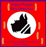 Angus Pangus and the Seven Sausages (Angus Pangus Dog Detective Book 3)