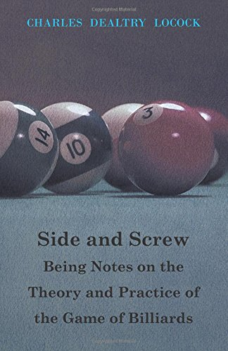 Side and Screw - Being Notes on the Theory and Practice of the Game of Billiards por Charles Dealtry Locock