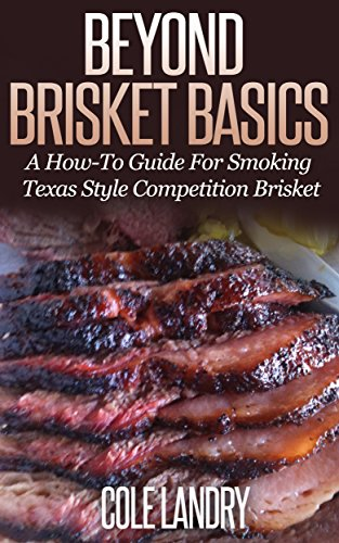 Beyond Brisket Basics: A How-To Guide On Smoking Texas Style Competition Brisket (English Edition) -
