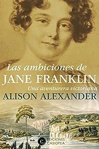 Las ambiciones de Jane Franklin par Alison Alexander