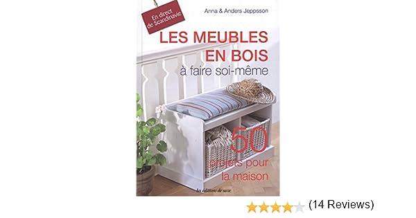 Amazon Fr Les Meubles En Bois A Faire Soi Meme 50 Projets Pour La