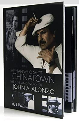 The Man Who Shot Chinatown - The Life and Work of John A. Alonzo