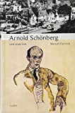 Arnold Schönberg und seine Zeit (Große Komponisten und ihre Zeit)