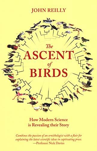 The Ascent of Birds: How Modern Science Is Revealing Their Story (Pelagic Monographs) por John Reilly