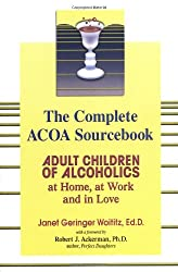 Adult Children of Alcholics Complete: Adult Children of Alcoholics: at Home, at Work, and in Love