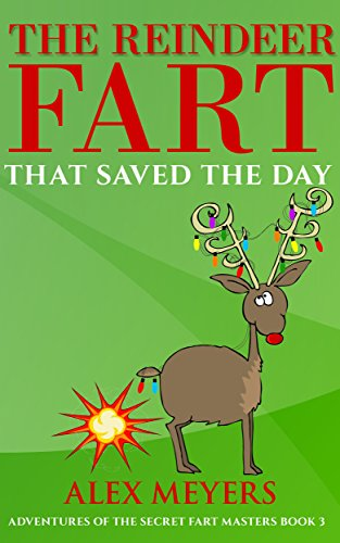 The Reindeer Fart That Saved the Day (Adventures of the Secret Fart Masters Book 3) (English Edition) (Fart Master)