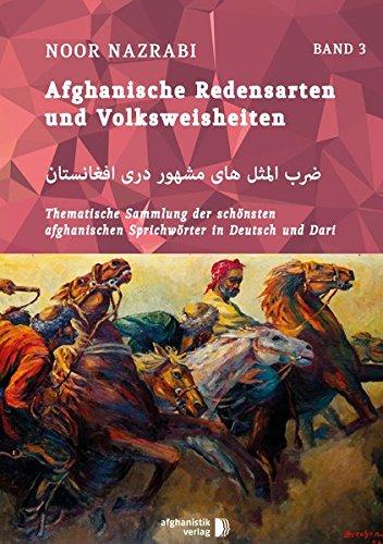 Afghanische Redensarten und Volksweisheiten BAND 3: Thematische Sammlungen der schönsten afghanischen Sprichwörter in Deutsch und Dari