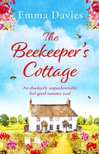 The Beekeeper's Cottage: An absolutely unputdownable feel good summer read by [Davies, Emma]