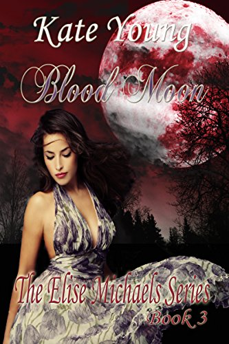 Blood Moon (The Elise Michaels Series Book 3) (English Edition)