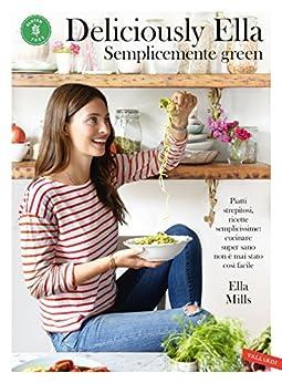 Deliciously Ella - Semplicemente green: Piatti strepitosi, ricette semplicissime: cucinare super sano non ? mai stato cos? facile di [Woodward, Ella]