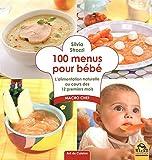 100 menus pour bébé: L'alimentation naturelle au cours des 12 premiers mois.