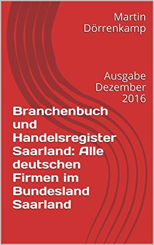 Branchenbuch und Handelsregister Saarland: Alle deutschen Firmen im Bundesland Saarland: Ausgabe Dezember 2016