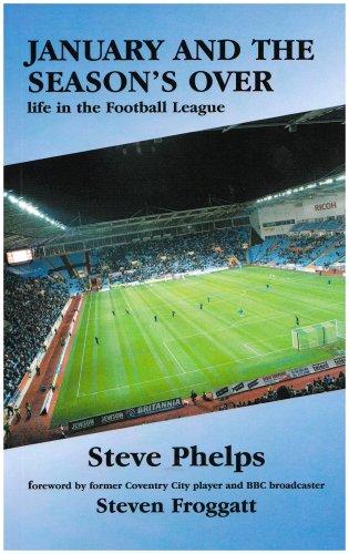 January and the Season's Over: Life in the Football League por Steve Phelps