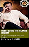 RODRIGO DUTERTE: 16th Philippines  President: The most hardworking yet, controversial President (English Edition)