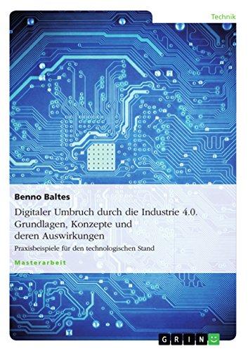 Digitaler Umbruch durch die Industrie 4.0. Grundlagen, Konzepte und deren Auswirkungen: Praxisbeispiele für den technologischen Stand
