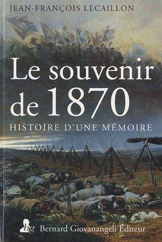 Le souvenir de 1870: Histoire d'une mémoire.
