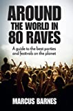 Around the World in 80 Raves - A guide to the best parties and festivals on the planet