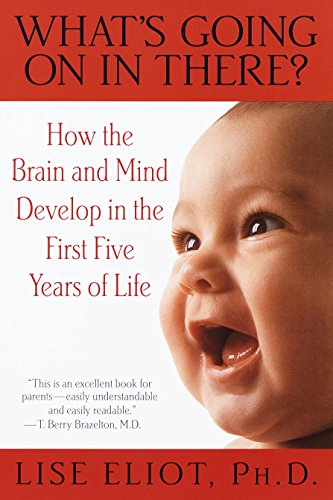What's Going on in There?: How the Brain and Mind Develop in the First Five Years of Life (English Edition)