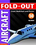 Fold-Out Aircraft: Giant Wall Chart and Poster Plus 50 Big Stickers (Fold-out Poster Sticker Books)