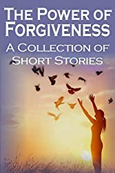 The Power of Forgiveness: A Collection of Short Stories