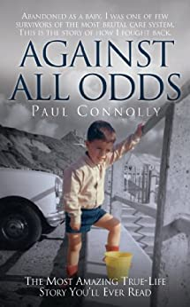 Against All Odds: The Most Amazing True Life Story You'll Ever Read de [Connolly, Paul]