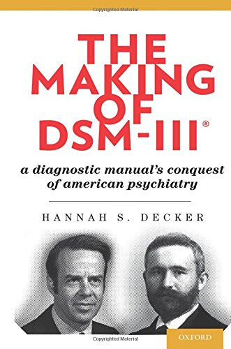 Making of Dsm-Iii(r): A Diagnostic Manual's Conquest of American Psychiatry