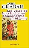 Les Voies de la création en iconographie chrétienne - Antiquité et Moyen Age