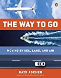 Way to Go, The : Moving by Sea, Land, and Air