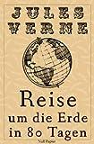 Jules Verne - Reise um die Erde in 80 Tagen - Illustrierte Fassung: Vollständige Überarbeitung der Erstübersetzung, kommentiert und illustriert (Jules Verne bei Null Papier 1)