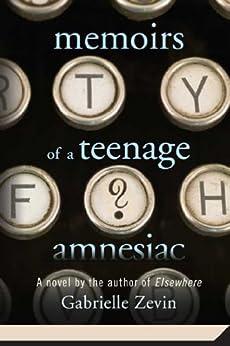 Memoirs of a Teenage Amnesiac: A Novel von [Zevin, Gabrielle]