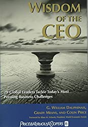 [(The Wisdom of CEOs : 29 Global Leaders Tackle Today's Most Pressing Business Challenges)] [By (author) G. William Dauphinais ] published on (February, 2000)