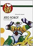 Jeeg Robot. Cuore & acciaio. Ediz. illustrata