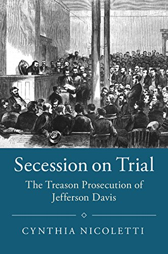 Secession on Trial: The Treason Prosecution of Jefferson Davis (Studies in Legal History) (English Edition)