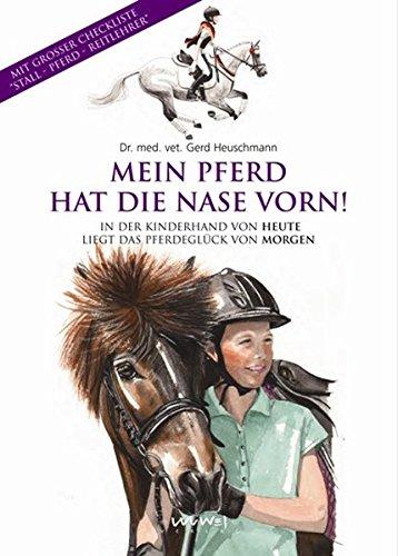 Mein Pferd hat die Nase vorn! In der Kinderhand von Heute liegt das Pferdeglück von Morgen