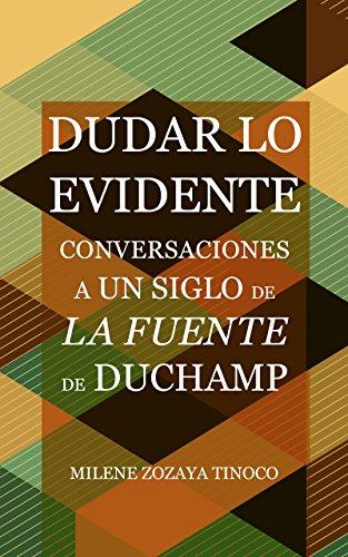 Dudar lo evidente: Entrevistas a un siglo de La Fuente de Duchamp