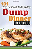 Best Crock Pot Dinners - Dump Dinners: 101 Easy, Delicious, and Healthy Meals Review