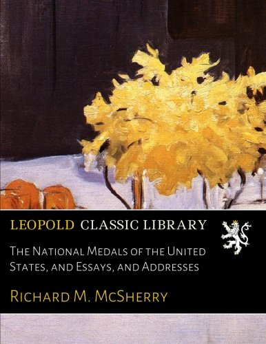 The National Medals of the United States, and Essays, and Addresses