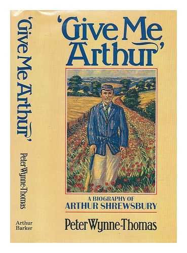 Give Me Arthur: Biography of Arthur Shrewsbury por Peter Wynne Thomas
