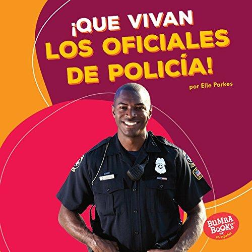 ¡Que vivan los oficiales de policía! (Hooray for Police Officers!) (Bumba Books ™ en español — ¡Que vivan los ayudantes comunitarios! (Hooray for Community Helpers!)) por Elle Parkes
