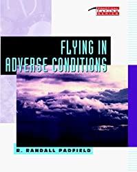 Flying in Adverse Conditions (Practical Flying) by R.Randall Padfield (1994-12-01)
