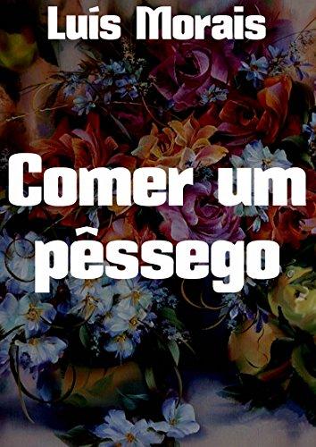 Comer um pêssego (Portuguese Edition) por Luís  Morais