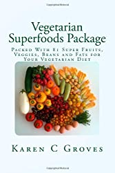 Vegetarian Superfoods Package: Packed With 81 Super Fruits, Veggies, Beans and Fats for Your Vegetarian Diet: Volume 12 (Superfoods Series) by Karen C Groves (2013-11-11)